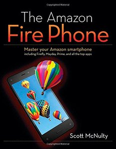 The Amazon Fire Phone: Master your Amazon smartphone including Firefly, Mayday, Prime, and all the top apps Paperback-cover