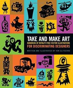Take and Make Art: Hundreds of Royalty-Free Vector Illustrations for Discriminating Designers (Paperback)-cover