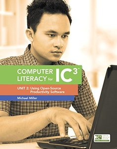 Computer Literacy for IC3: Unit 2: Using Open-Source Productivity Software Spiral-bound-cover