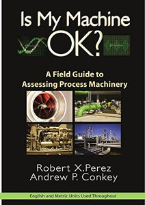 Is My Machine OK: A Field Guide to Assessing Process Machinery (Paperback)-cover