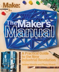 Make: The Maker's Manual: A Practical Guide to the New Industrial Revolution (Paperback)-cover
