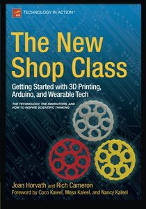 The New Shop Class: Getting Started with 3D Printing, Arduino, and Wearable Tech (Paperback)-cover