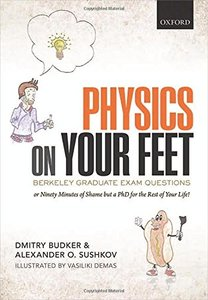 Physics on Your Feet: Berkeley Graduate Exam Questions: or Ninety Minutes of Shame but a PhD for the Rest of Your Life! (Paperback)-cover