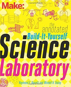Make: The Annotated Build-It-Yourself Science Laboratory: Learn How To Build Over 200 Pieces of Science Equipment Paperback-cover