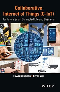 Collaborative Internet of Things (C-IoT): for Future Smart Connected Life and Business (Hardcover)-cover