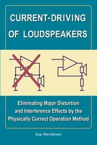 Current-Driving of Loudspeakers: Eliminating Major Distortion and Interference Effects by the Physically Correct Operation Method (Paperback)-cover