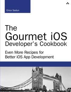 The Gourmet iOS Developer's Cookbook: Even More Recipes for Better iOS App Development (Paperback)-cover