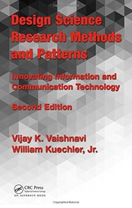Design Science Research Methods and Patterns: Innovating Information and Communication Technology, 2/e (Hardcover)