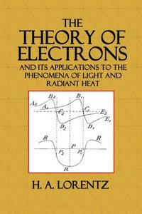 The Theory of Electrons: And Its Applications to the Phenomena of Light and Radiant Heat (Paperback)-cover