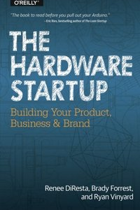 The Hardware Startup: Building Your Product, Business, and Brand (Paperback)-cover