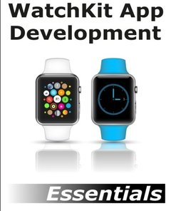 WatchKit App Development Essentials: Learn to Develop Apps for the Apple Watch (Paperback)-cover