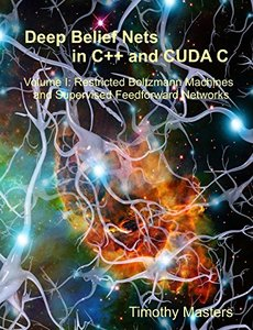Deep Belief Nets in C++ and CUDA C: Volume 1: Restricted Boltzmann Machines and Supervised Feedforward Networks (Paperback)-cover
