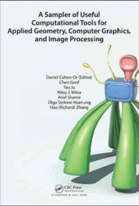A Sampler of Useful Computational Tools for Applied Geometry, Computer Graphics, and Image Processing (Hardcover)-cover