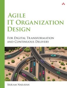 Agile IT Organization Design: For Digital Transformation and Continuous Delivery (Paperback)-cover