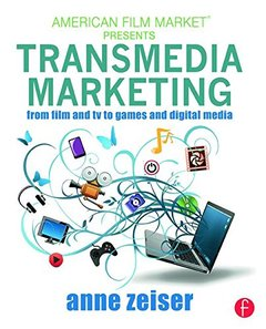 Transmedia Marketing: From Film and TV to Games and Digital Media (American Film Market Presents)-cover