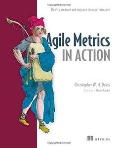Agile Metrics in Action: Measuring and Enhancing the Performance of Agile Teams (Paperback)-cover