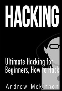 Hacking: Ultimate Hacking for Beginners, How to Hack Paperback