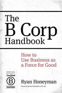 The B Corp Handbook: How to Use Business as a Force for Good (Paperback)-cover
