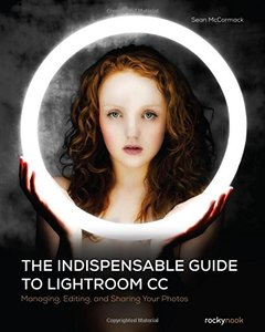 The Indispensable Guide to Lightroom CC: Managing, Editing, and Sharing Your Photos Paperback-cover