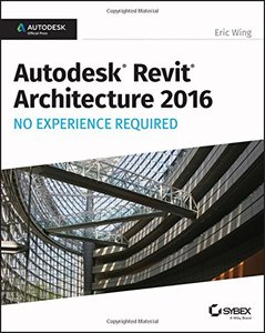 Autodesk Revit Architecture 2016 No Experience Required: Autodesk Official Press Paperback-cover
