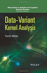 Data-Variant Kernel Analysis (Adaptive and Cognitive Dynamic Systems: Signal Processing, Learning, Communications and Control) Hardcover-cover