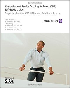 Alcatel-Lucent Service Routing Architect (SRA) Self-Study Guide: Preparing for the BGP, VPRN and Multicast Exams Paperback-cover