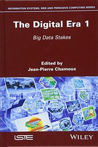 The Digital Era 1: Big Data Stakes (Information Systems, Web and Pervasive Computing)