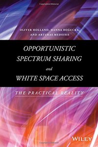 Opportunistic Spectrum Sharing and White Space Access: The Practical Reality Hardcover-cover