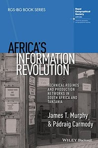 Africa's Information Revolution: Technical Regimes and Production Networks in South Africa and Tanzania (RGS-IBG Book Series) Paperback-cover