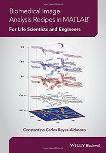 Biomedical Image Analysis Recipes in MATLAB: For Life Scientists and Engineers Hardcover-cover