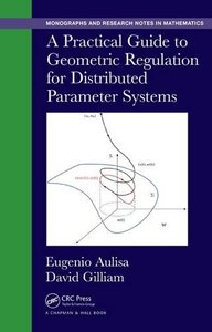 A Practical Guide to Geometric Regulation for Distributed Parameter Systems (Monographs and Research Notes in Mathematics) Hardcover-cover