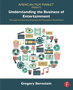 Understanding the Business of Entertainment: The Legal and Business Essentials All Filmmakers Should Know (American Film Market Presents) Paperback-cover