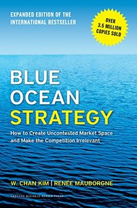 Blue Ocean Strategy, Expanded Edition: How to Create Uncontested Market Space and Make the Competition Irrelevant (Hardcover)-cover