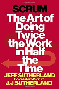 Scrum: The Art of Doing Twice the Work in Half the Time (Hardcover)-cover