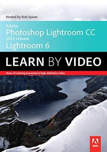Adobe Photoshop Lightroom CC (2015 release) / Lightroom 6 Learn by Video (Paperback)-cover