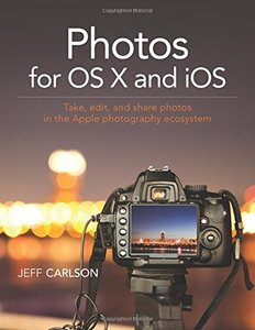 Photos for OS X and iOS: Take, edit, and share photos in the Apple photography ecosystem(Paperback)-cover