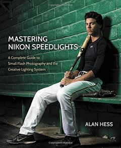 Mastering Nikon Speedlights: A Complete Guide to Small Flash Photography and the Creative Lighting System(Paperback)-cover