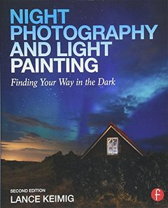 Night Photography and Light Painting: Finding Your Way in the Dark, 2/e(Paperback)-cover