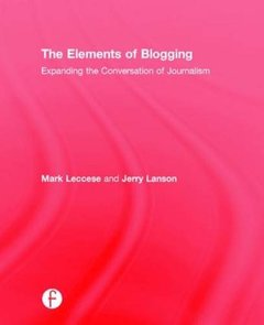 The Elements of Blogging: Expanding the Conversation of Journalism-cover