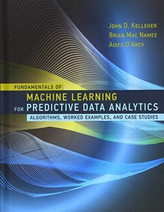 Fundamentals of Machine Learning for Predictive Data Analytics: Algorithms, Worked Examples, and Case Studies (Hardcover)-cover