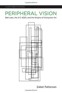 Peripheral Vision: Bell Labs, the S-C 4020, and the Origins of Computer Art (Platform Studies) Hardcover-cover