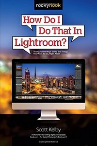 How Do I Do That In Lightroom?: The Quickest Ways to Do the Things You Want to Do, Right Now! (Paperback)-cover