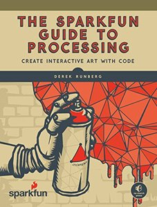 The Sparkfun Guide to Processing: Create Interactive Art with Code-cover