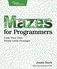Mazes for Programmers: Code Your Own Twisty Little Passages (Paperback)-cover