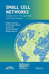 Small Cell Networks: Deployment, Management, and Optimization (IEEE Press Series on Networks and Service Management)