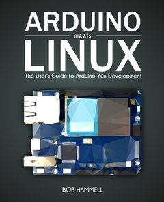 Arduino Meets Linux: The User's Guide to Arduino Yún Development-cover