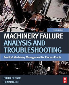 Machinery Failure Analysis and Troubleshooting, 4/e : Practical Machinery Management for Process Plants (Hardcover)-cover