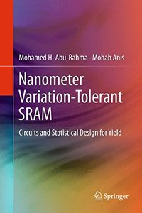 Nanometer Variation-Tolerant SRAM: Circuits and Statistical Design for Yield (Hardcover)