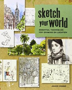 Sketch Your World: Essential Techniques for Drawing on Location Paperback