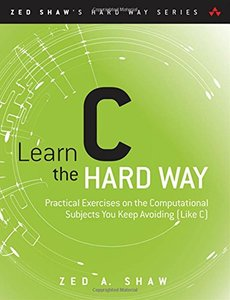Learn C the Hard Way: Practical Exercises on the Computational Subjects You Keep Avoiding (Like C) (Paperback)-cover